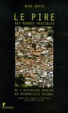 Mike Davis - Le pire des mondes possibles - De l'explosion urbaine au bidonville global.