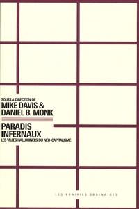 Mike Davis et Daniel Bertrand Monk - Paradis infernaux - Les villes hallucinées du néo-capitalisme.