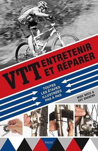 Mike Davis et Guy Andrews - VTT : entretenir et réparer - Toutes les étapes illustrées pas à pas.