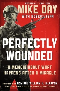 Mike Day et Robert Vera - Perfectly Wounded - A Memoir About What Happens After a Miracle.