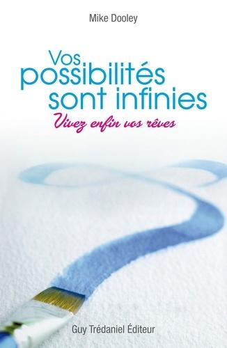 Vos possibilités sont infinies : Vivez enfin vos rêves