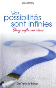 Mike Dooley - Vos possibilités sont infinies - Vivez enfin vos rêves.