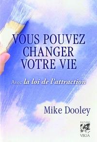 Mike Dooley - Vous pouvez changer votre vie - Avec la loi de l'attraction.