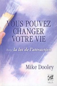 Mike Dooley - Vous pouvez changer votre vie avec la loi de l'attraction.