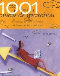 Mike George - 1001 conseils de relaxation - Comment vaincre les tensions et trouver la paix intérieure.