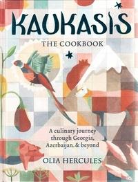Mike Goldsmith - Kaukasis the cookbook: the culinary journey through Georgia, Azerbaijan & beyond.