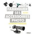 Mike Hagen - Fabriquer ses accessoires photo - 64 projets bricolés.