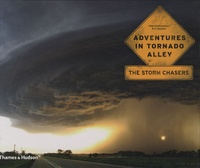 Mike Hollingshead et Eric Nguyen - Adventures in tornado alley - The storm chasers.
