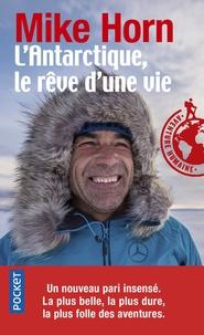 Mike Horn - L'Antarctique, le rêve d'une vie.
