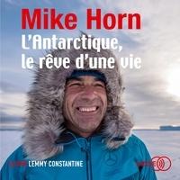 Téléchargement gratuit de partage de livre L'Antarctique, le rêve d'une vie en francais par Mike Horn  9791036604546
