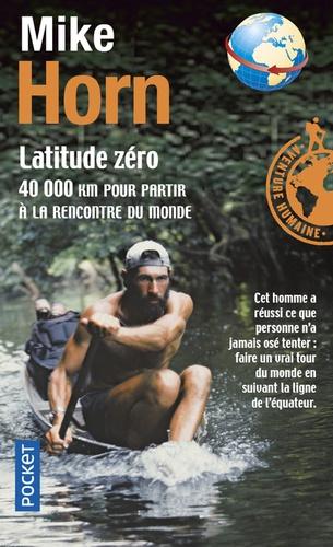 Mike Horn - Latitude zéro - 40 000 Km pour partir à la rencontre du monde.