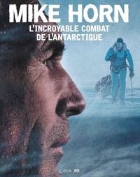 Mike Horn - Mike Horn, l'incroyable combat de l'Antarctique.