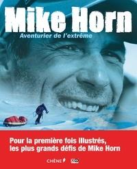 Mike Horn - Mike Horn - Aventurier de l'extrême.
