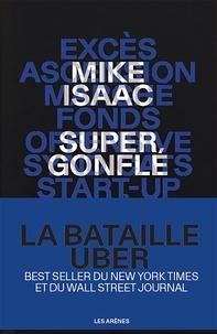 Mike Isaac - Super gonflé - La bataille Uber.