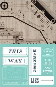 Mike Jay - This way madness lies.