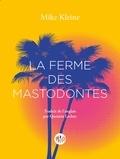 Mike Kleine - La ferme des mastodontes.