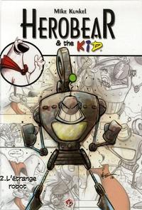 Mike Kunkel - Herobear and the Kid Tome 2 : L'étrange Robot.