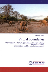 Mike La Grange - Virtual boundaries - The unseen mechanism governing all movement and behaviour of wild animals that enables smart management.