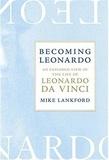 Mike Lankford - Becoming Leonardo : an exploded view of the life of Leonardo da Vinci.