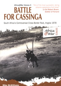 Mike McWilliams - Battle for Cassinga - South Africa's Controversial Cross-border Raid, Angola 1978.