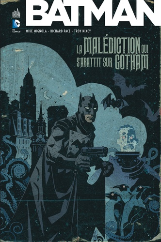 Mike Mignola et Richard Pace - Batman  : La malédiction qui s'abattit sur Gotham.