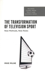 Mike Milne - The Transformation of Television Sport - New Methods, New Rules.