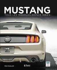 Mike Mueller - Mustang - Tous les modèles depuis 1964, Tome 1.