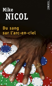 Mike Nicol - Du sang sur l'arc-en-ciel.