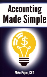 Mike Piper - Accounting Made Simple - Accounting Explained in 100 Pages or Less.