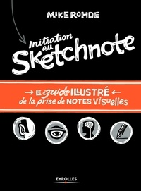Mike Rohde - Initiation au Sketchnote - Le guide illustré de la prise de notes visuelles.