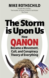 Mike Rothschild - The Storm Is Upon Us - How QAnon Became a Movement, Cult, and Conspiracy Theory of Everything.
