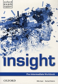 Mike Sayer et Rachael Roberts - Insight - Pre-Intermediate Workbook.