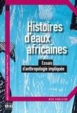 Mike Singleton - Histoires d'eaux africaines - Essais d'anthropologie impliquée.
