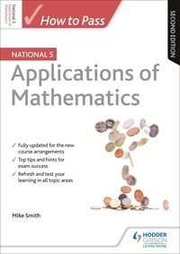 Mike Smith - How to Pass National 5 Applications of Maths, Second Edition.