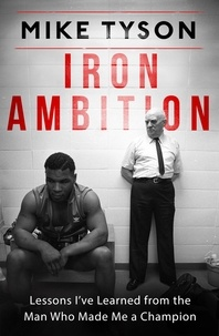 Mike Tyson et Larry Sloman - Iron Ambition - Lessons I've Learned from the Man Who Made Me a Champion.