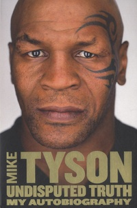 Mike Tyson - Undisputed Truth, my Autobiography.