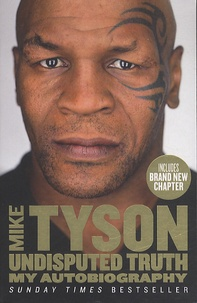 Mike Tyson et Larry Sloman - Undisputed truth - My autobiography.
