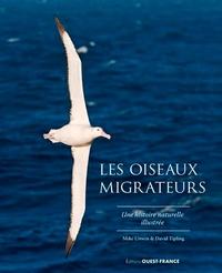 Mike Unwin et David Tipling - Les oiseaux migrateurs - Une histoire naturelle illustrée.