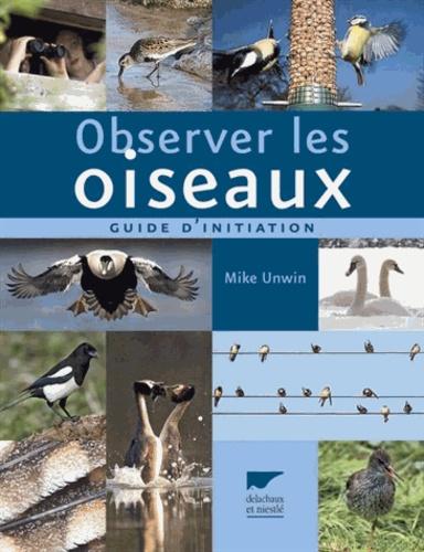 Mike Unwin - Observer les oiseaux - Guide d'initiation.