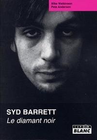 Mike Watkinson et Pete Anderson - Syd Barrett - Le diamant noir.