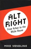 Mike Wendling - Alt-Right - From 4chan to the White House.