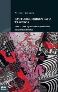 Mikel Dalbret - Josef Abeberriren patu tragikoa - 1914-1944 : iparraldeko kontakizunak saiakera nobelatua.