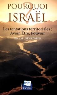 Mikhaël Benadmon - Pourquoi Israël ? - Les tentations territoriales : avoir, être, pouvoir.