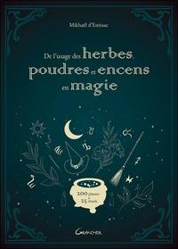 Mikhaël d' Estissac - De l'usage des herbes, poudres et encens en magie - 200 plantes & 25 rituels.