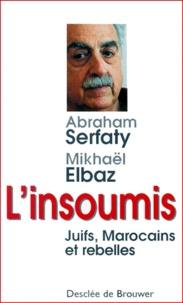 Mikhaël Elbaz et Abraham Serfaty - L'insoumis. - Juifs, Marocains et rebelles.