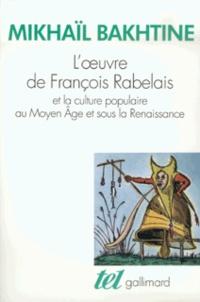 Mikhaïl Bakhtine - L'Oeuvre de François Rabelais et la culture populaire au Moyen âge et sous la Renaissance.