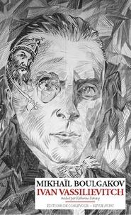 Mikhaïl Boulgakov - Ivan Vassilievitch.