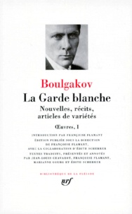 Mikhaïl Boulgakov - Oeuvres Tome 1 : La garde blanche - Nouvelles, récits, articles de variétés.