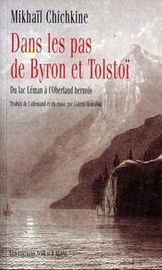 Mikhaïl Chichkine - Dans les pas de Byron et Tolstoï - Du lac Léman à l'Oberland bernois.