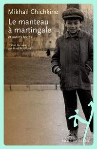 Mikhaïl Chichkine - Le manteau à martingale - Et autres textes.